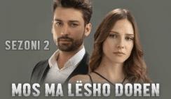 Mos ma Lesho Doren Sezoni 2 Shqip HD