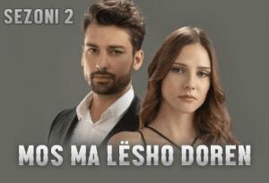 MosMaLeshoDoren Sezoni 2 Titra Shqip